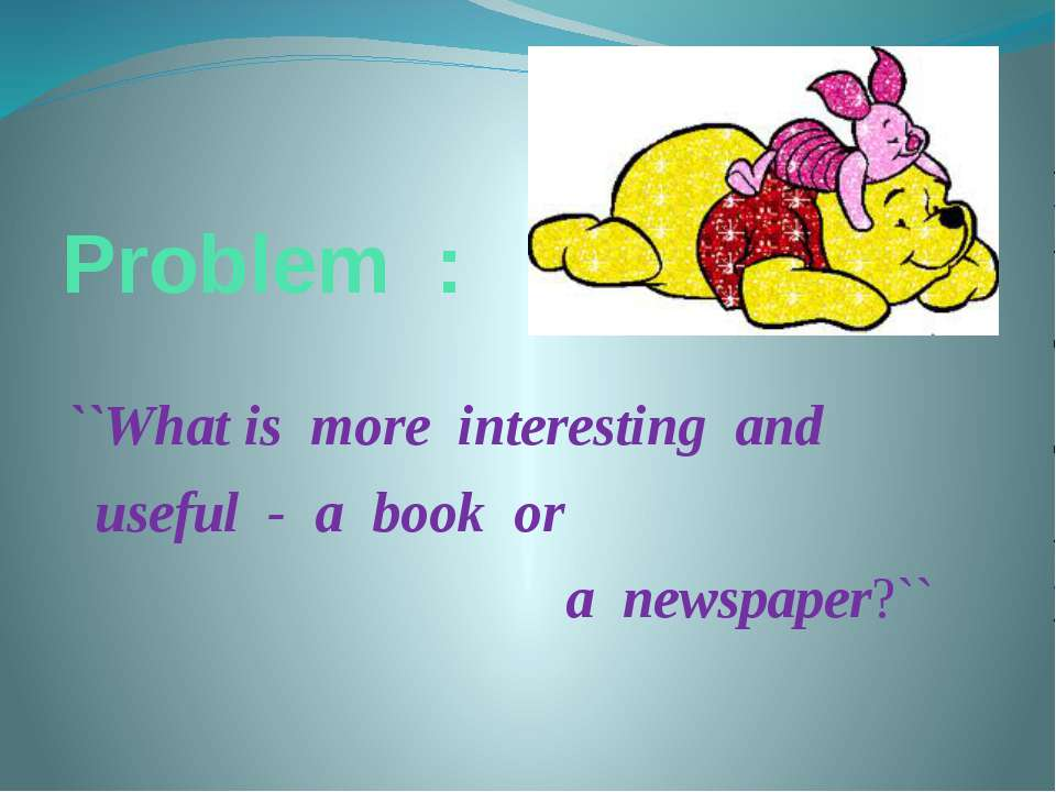 Problem : ``What is more interesting and useful - a book or a newspaper?``