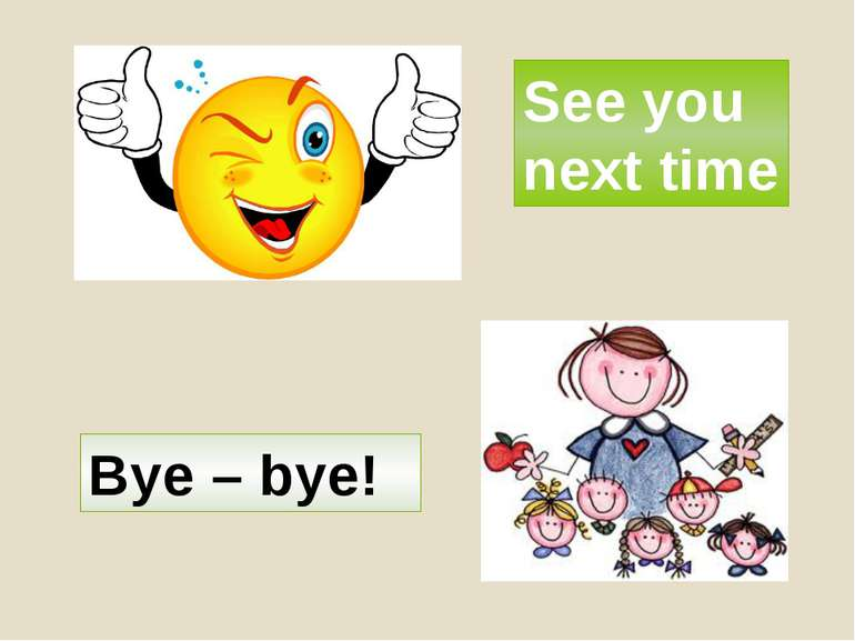 See you next time Bye – bye!