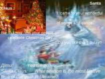 Santa Claus : I I came to your wonderful land of songs and dance. I I` d like...