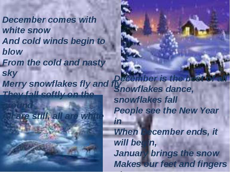 December comes with white snow And cold winds begin to blow From the cold and...