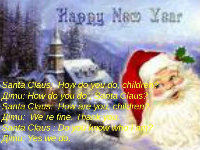 Santa Claus: How do you do, children? Діти: How do you do , Santa Claus? Sant...