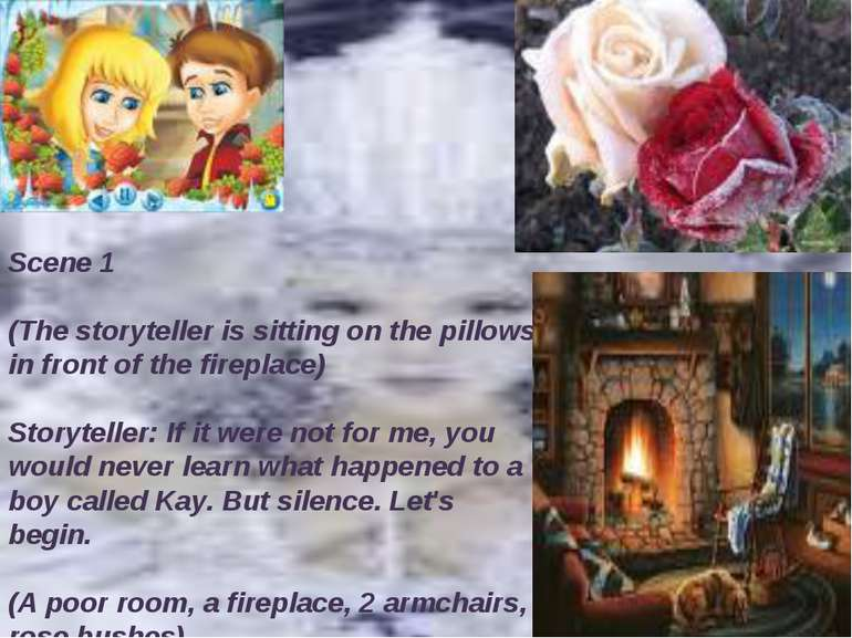 Scene 1  (The storyteller is sitting on the pillows in front of the fireplac...