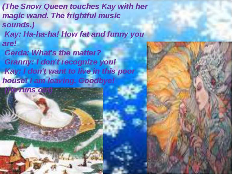 (The Snow Queen touches Kay with her magic wand. The frightful music sounds.)...
