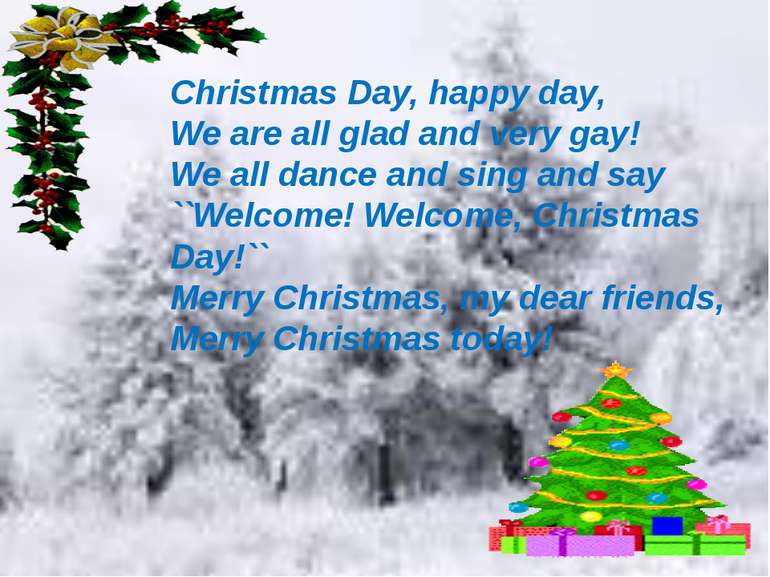 Christmas Day, happy day, We are all glad and very gay! We all dance and sing...