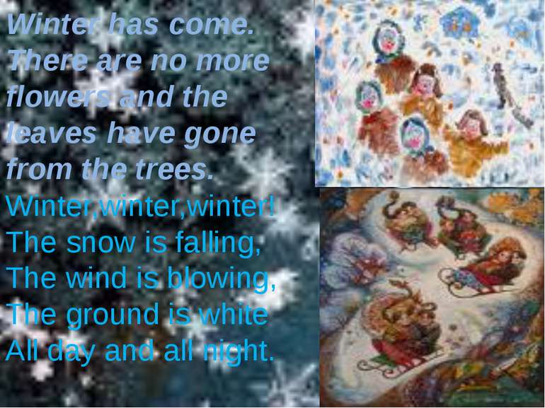 Winter has come. There are no more flowers and the leaves have gone from the ...