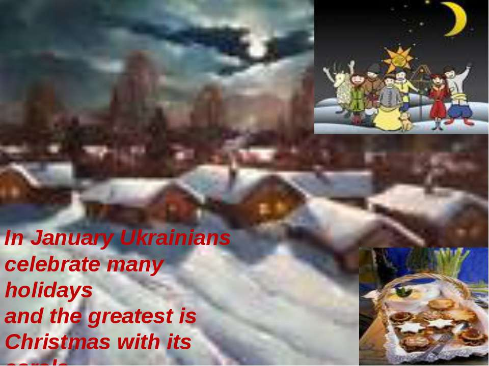 In January Ukrainians celebrate many holidays and the greatest is Christmas w...