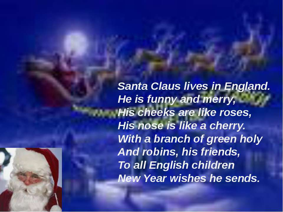 Santa Claus lives in England. He is funny and merry, His cheeks are like rose...