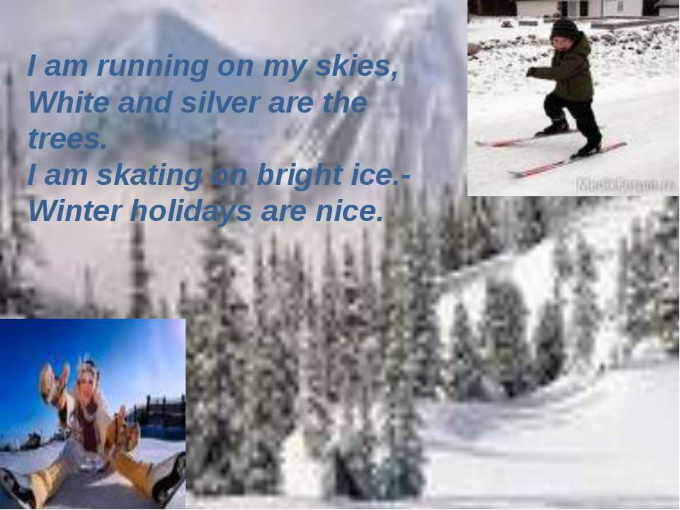 I am running on my skies, White and silver are the trees. I am skating on bri...