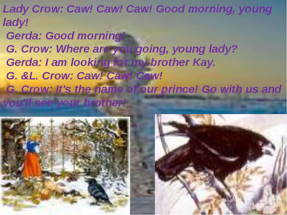 Lady Crow: Caw! Caw! Caw! Good morning, young lady! Gerda: Good morning! G....