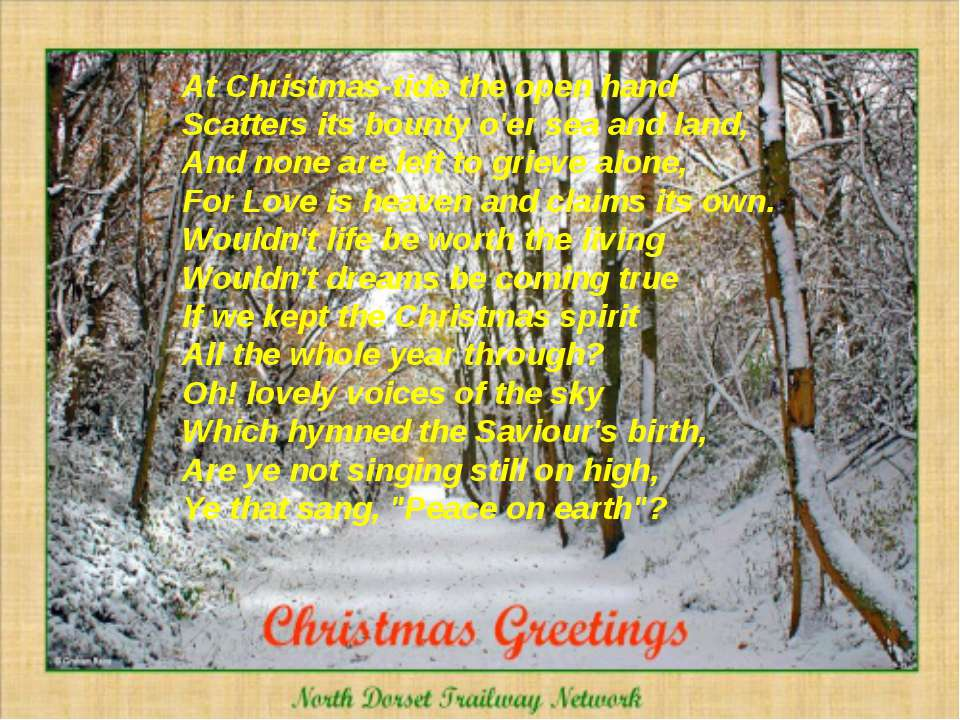 At Christmas-tide the open hand Scatters its bounty o'er sea and land, And no...