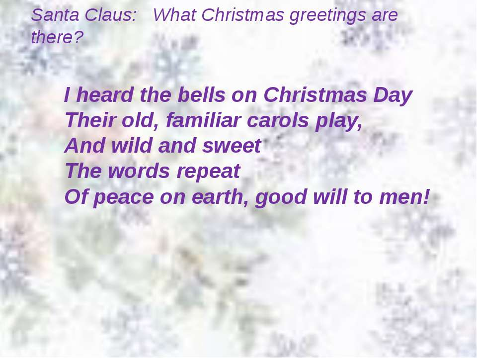 Santa Claus: What Christmas greetings are there? I heard the bells on Christm...