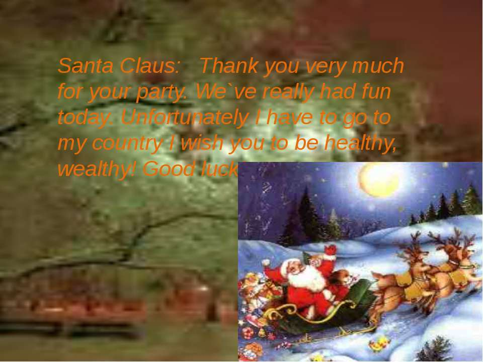 Santa Claus: Thank you very much for your party. We`ve really had fun today. ...