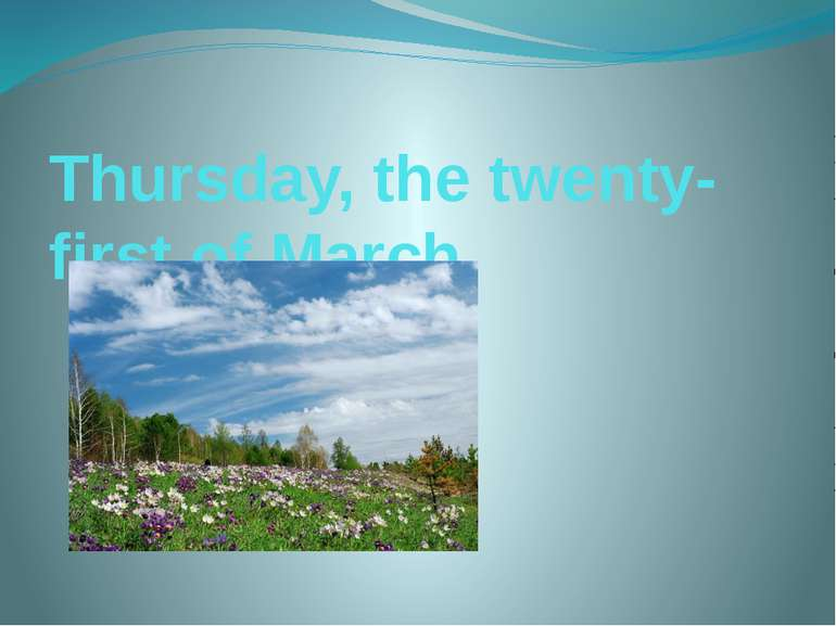 Thursday, the twenty-first of March