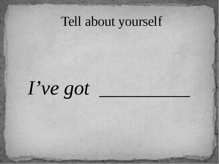 Tell about yourself I've got _________