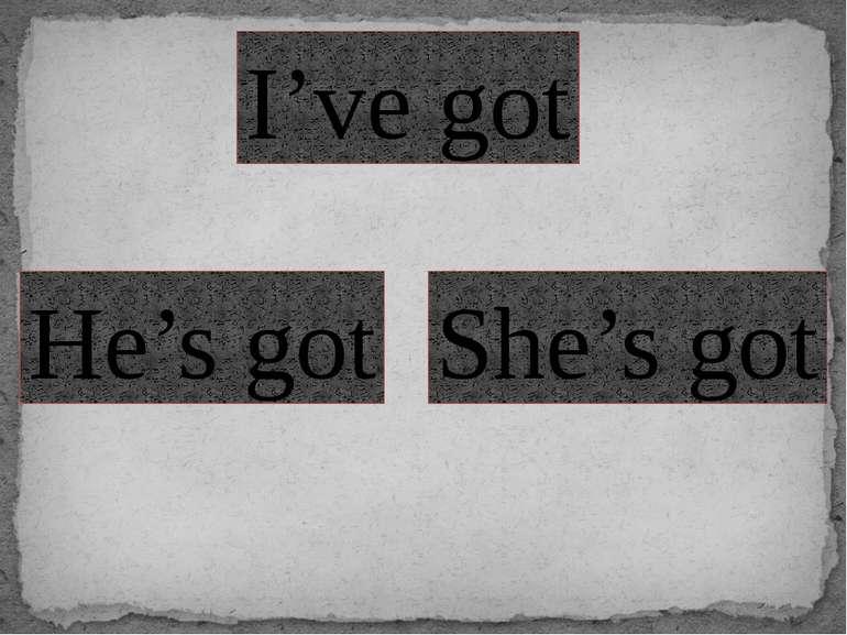I've got He's got She's got