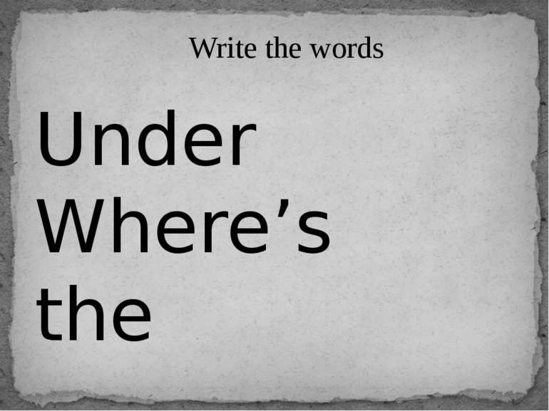Write the words Under Where's the