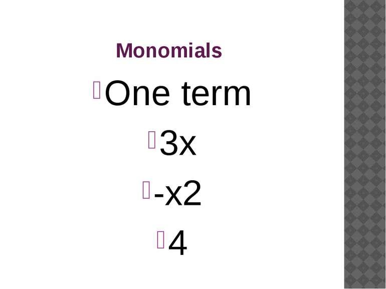 Monomials One term 3x -x2 4