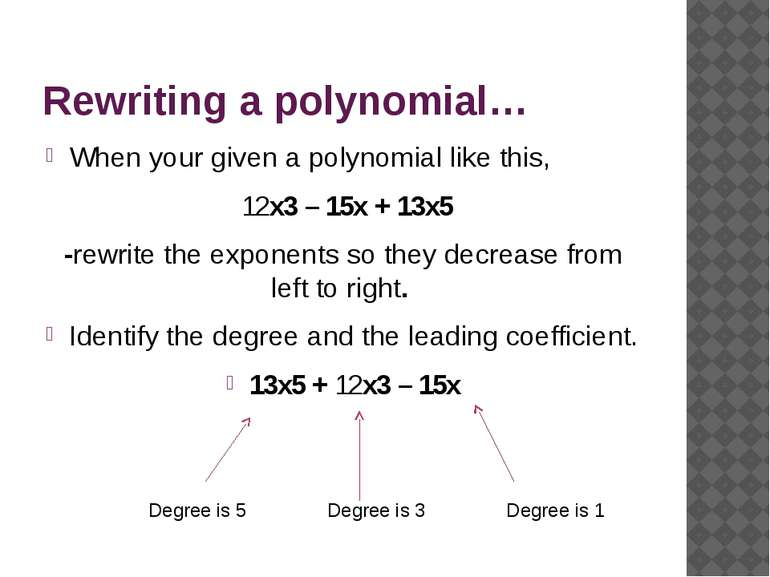 Rewriting a polynomial… When your given a polynomial like this, 12x3 – 15x + ...