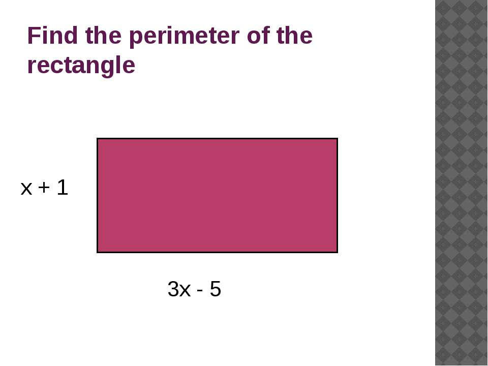 Find the perimeter of the rectangle x + 1 3x - 5