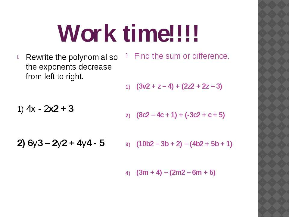Work time!!!! Rewrite the polynomial so the exponents decrease from left to r...