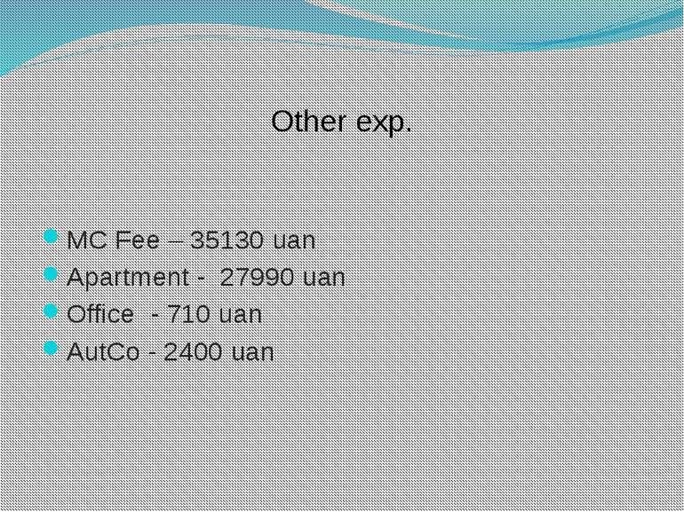 Other exp. MC Fee – 35130 uan Apartment - 27990 uan Office - 710 uan AutCo - ...