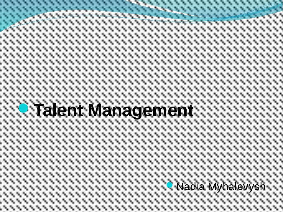 Talent Management Nadia Myhalevysh