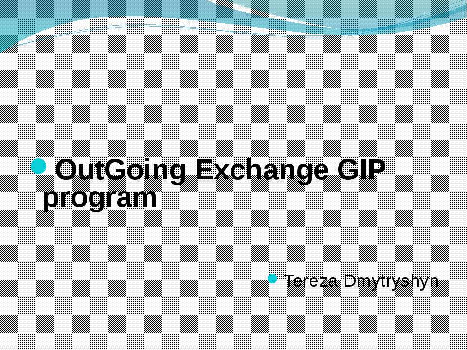 OutGoing Exchange GIP program Tereza Dmytryshyn