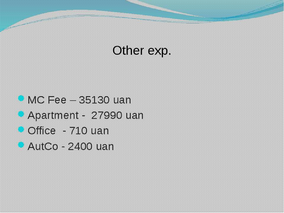 Other exp. MC Fee – 35130 uan Apartment - 27990 uan Office - 710 uan AutCo - ...