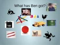 ‾ What has Ben got?