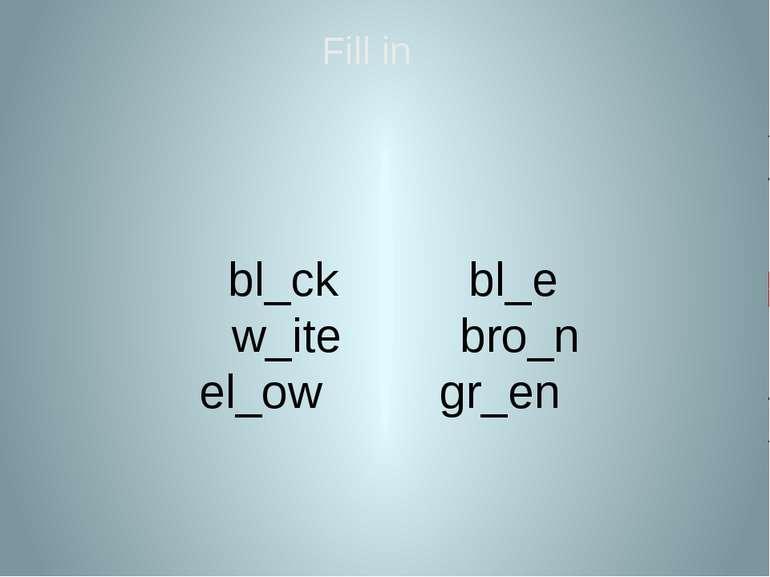 bl_ck bl_e w_ite bro_n el_ow gr_en Fill in