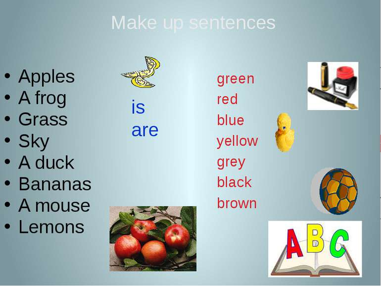 is are Apples A frog Grass Sky A duck Bananas A mouse Lemons green red blue y...