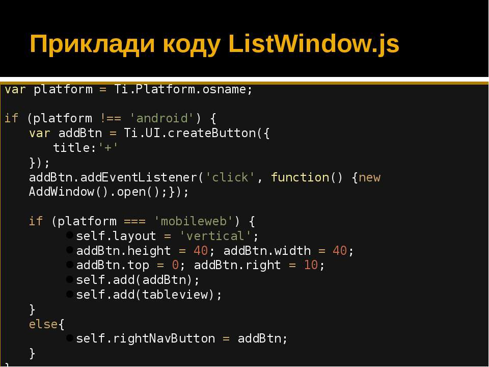 var platform = Ti.Platform.osname; if (platform !== 'android') { var addBtn =...