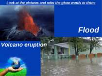 Look at the pictures and refer the given words to them: Volcano eruption Floo...