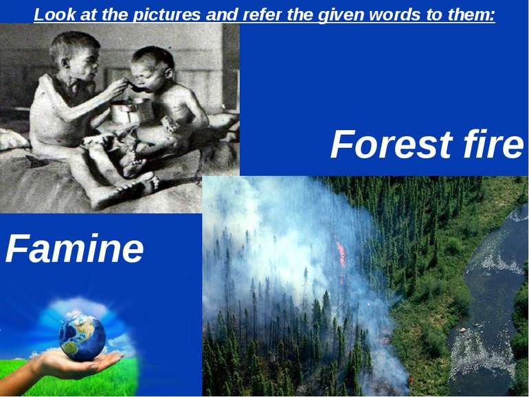 Look at the pictures and refer the given words to them: Famine Forest fire Page