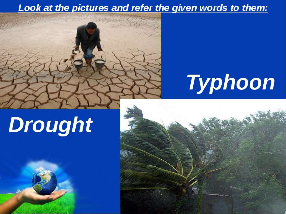 Look at the pictures and refer the given words to them: Drought Typhoon Page