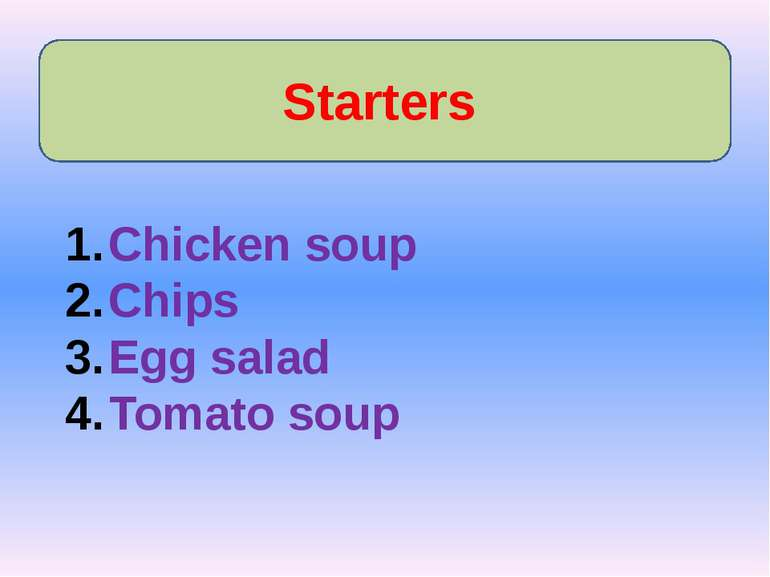 Starters Chicken soup Chips Egg salad Tomato soup