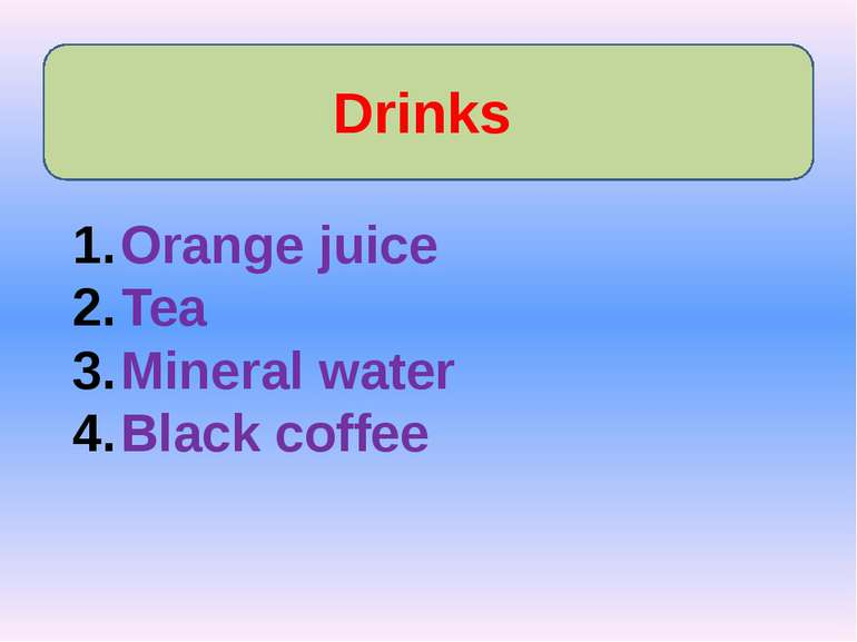 Drinks Orange juice Tea Mineral water Black coffee