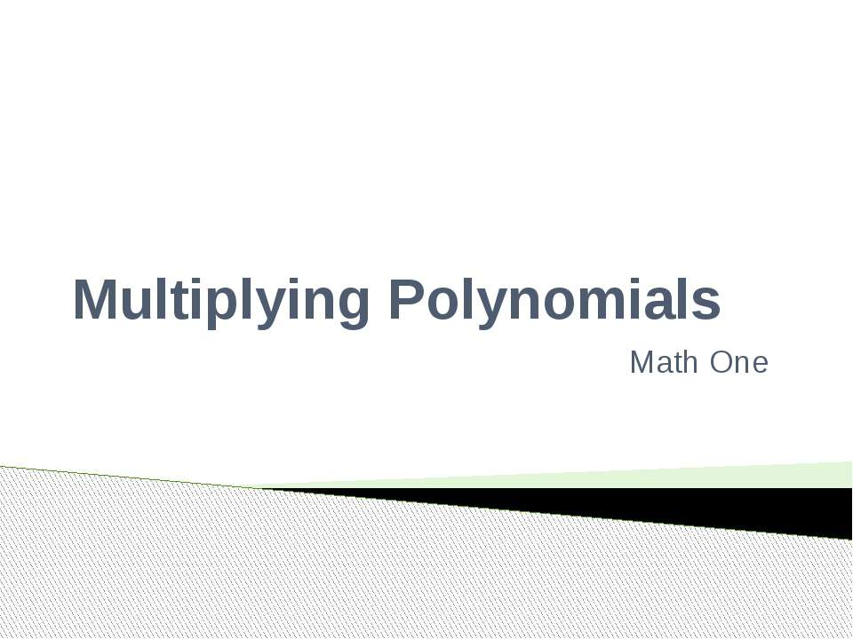 Multiplying Polynomials Math One