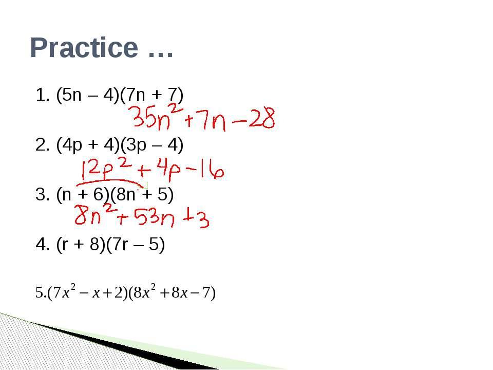 Practice … 1. (5n – 4)(7n + 7) 2. (4p + 4)(3p – 4) 3. (n + 6)(8n + 5) 4. (r +...