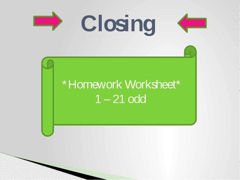 Closing *Homework Worksheet* 1 – 21 odd