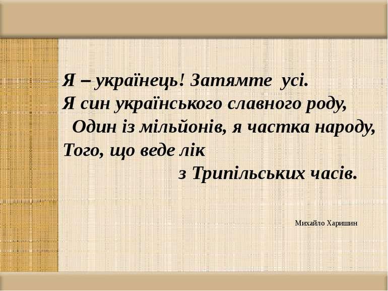 Я – українець! Затямте усі. Я син українського славного роду, Один із мільйон...