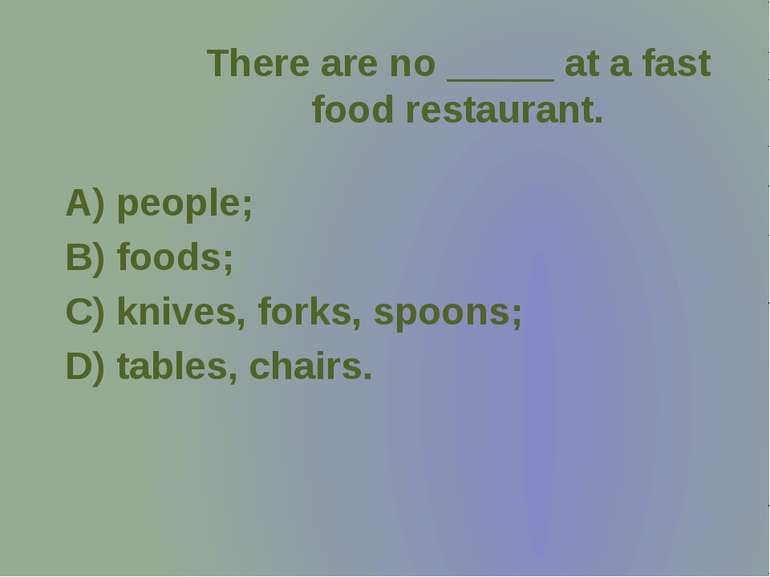 There are no _____ at a fast food restaurant.