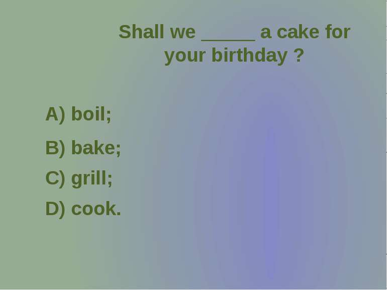 You can _____ an egg by cooking it in boiling water without its shell. A) fry...
