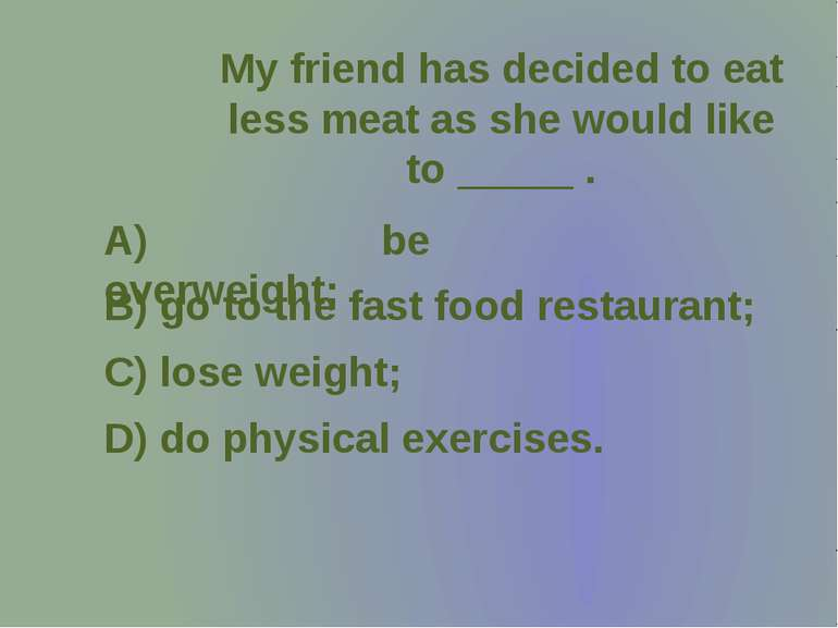 My friend has decided to eat less meat as she would like to _____ .