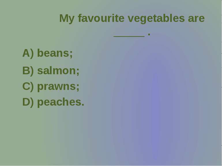My favourite vegetables are _____ .