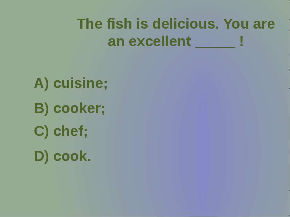 The fish is delicious. You are an excellent _____ !