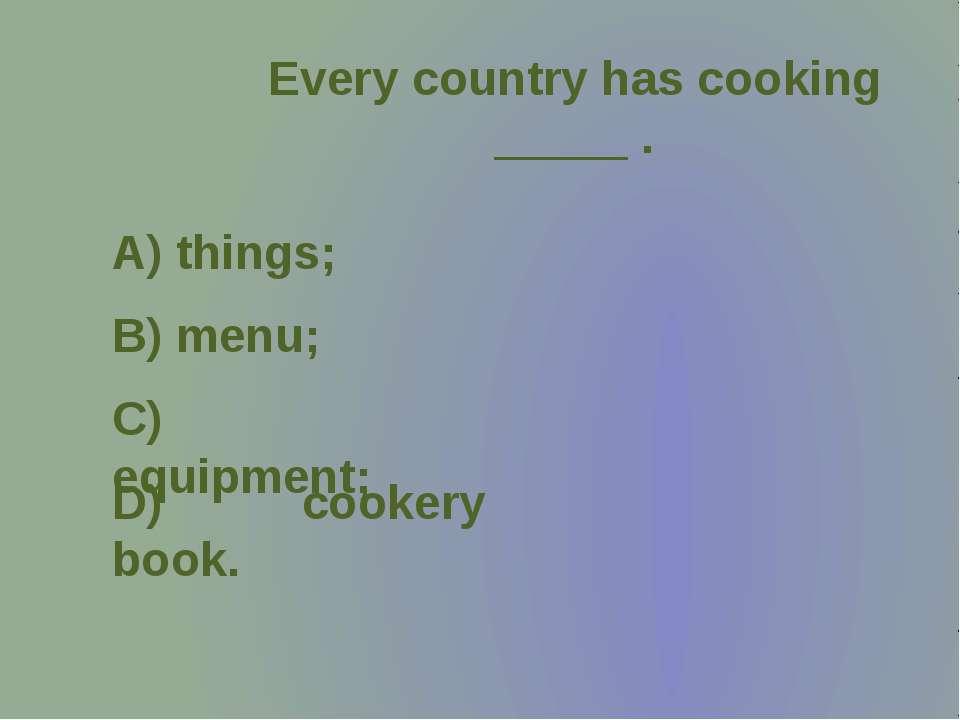 Every country has cooking _____ .