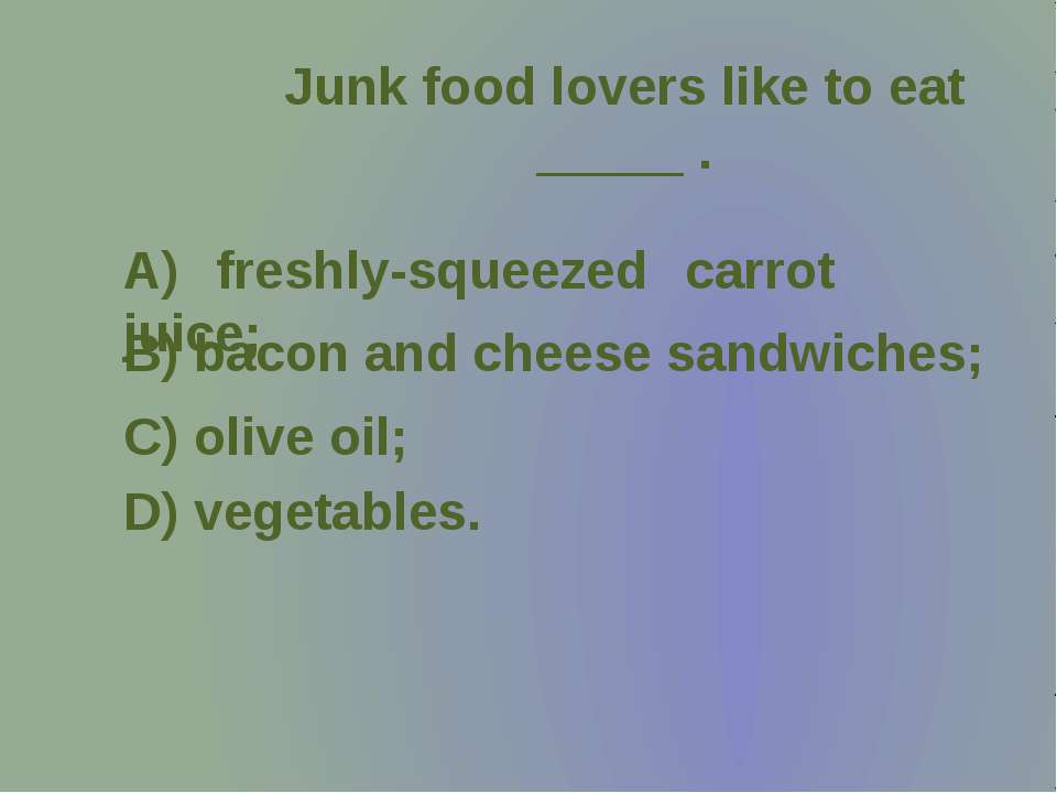 Junk food lovers like to eat _____ .