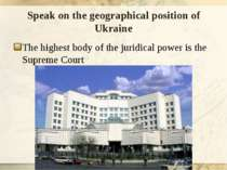 Speak on the geographical position of Ukraine The highest body of the juridic...