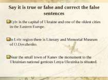 Say it is true or false and correct the false sentences Kyiv is the capital o...